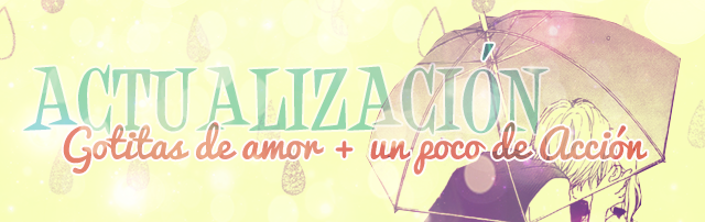 Actualización ~ Gotitas de amor + un poco de acción (!?)